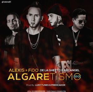 Alexis & Fido Ft. Arcangel & De La Ghetto – Algaretismo (Official Remix)