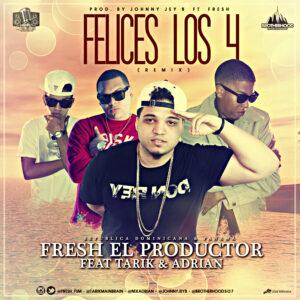 Fresh ft Tarik & Adrian – Felices los 4 Remix