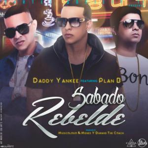 Daddy Yankee Ft. Plan B – Sábado Rebelde