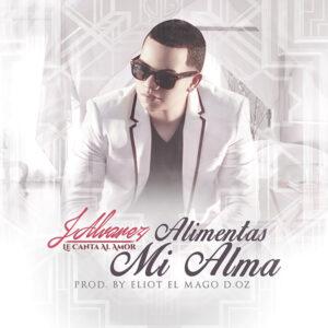 J Alvarez – Alimentas Mi Alma (Prod. Eliot El Mago D Oz)