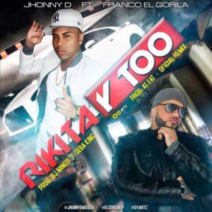 Jhonny D Ft. Franco El Gorila – Rikita Y Too (Remix)
