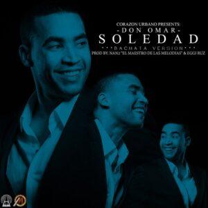 Don Omar – Soledad (Version Bachata)(Prod. Nan2 El Maestro De Las Melodias & Eggi Ruz)