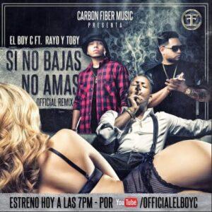 El Boy C ft Rayo y Toby – Si No Bajas No Ama Remix