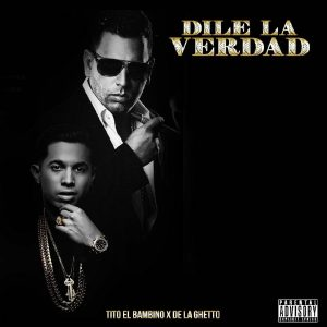Tito El Bambino Ft. De La Ghetto – Dile La Verdad
