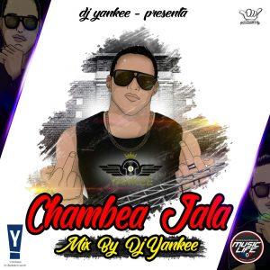 Chambea Jala Mixtape by @djyankeepanama