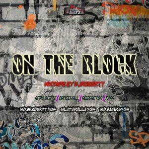 On The Block Mixtape by Dj Robertt507