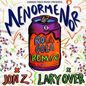 Menor Menor Ft. Jon Z Y Lary Over – Rola Cola (Remix)