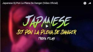 Japanese Dj Pon La Plena De Danger (Video Oficial)