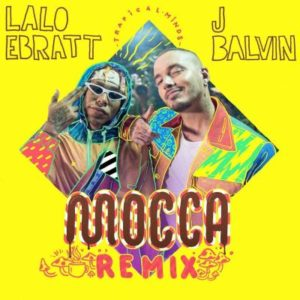 Lalo Ebratt Ft J Balvin – Mocca (Remix)