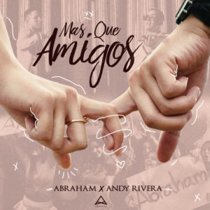 Abraham Ft Andy Rivera – Mas Que Amigos