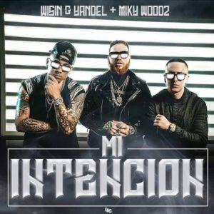 Wisin y Yandel ft Miky Woodz – Mi  Intension