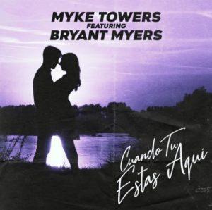 Mike Towers Ft Bryant Myers – Cuando Tu Estas Aqui
